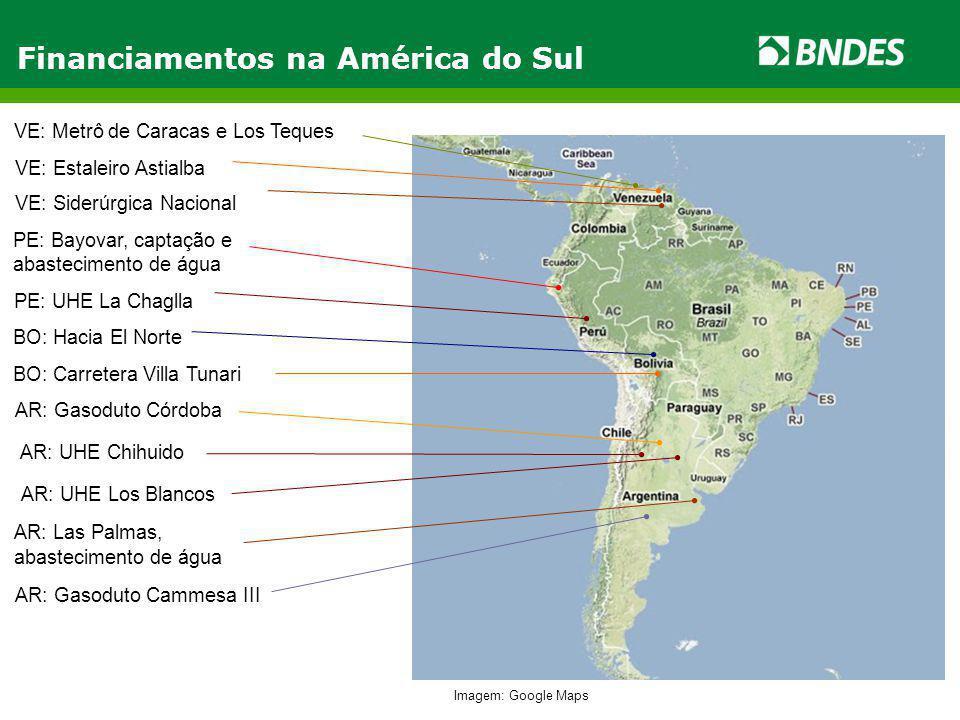 Financiamentos na América do Sul BO: Hacia El Norte AR: Las Palmas, abastecimento de água BO: Carretera Villa Tunari VE: Metrô de Caracas e Los Teques VE: Estaleiro Astialba PE: Bayovar, captação e abastecimento de água AR: Gasoduto Cammesa III AR: UHE Chihuido VE: Siderúrgica Nacional Imagem: Google Maps PE: UHE La Chaglla AR: UHE Los Blancos AR: Gasoduto Córdoba