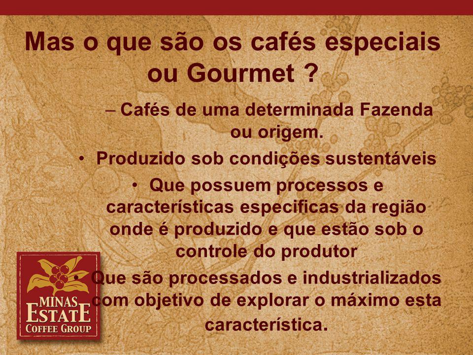 Mas o que são os cafés especiais ou Gourmet . –Cafés de uma determinada Fazenda ou origem.