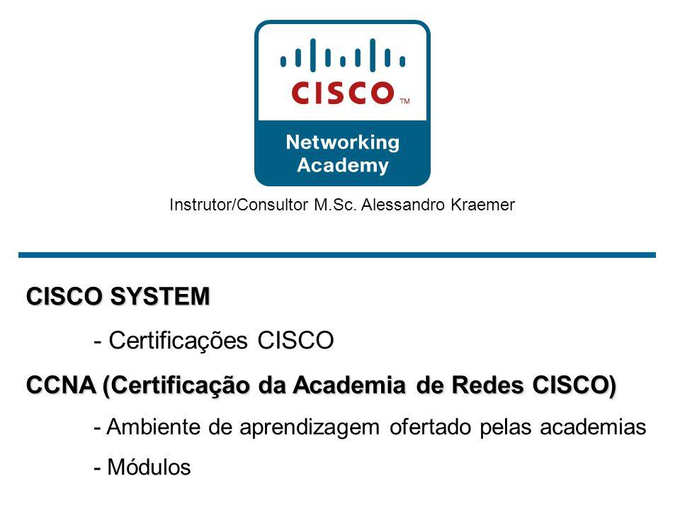CISCO SYSTEM - Certificações CISCO CCNA (Certificação da Academia de Redes CISCO) - Ambiente de aprendizagem ofertado pelas academias - Módulos Instru