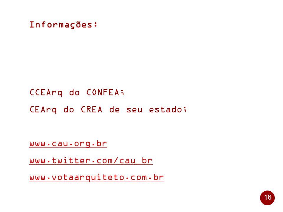 16 Informações: CCEArq do CONFEA; CEArq do CREA de seu estado; www.cau.org.br www.twitter.com/cau_br www.votaarquiteto.com.br