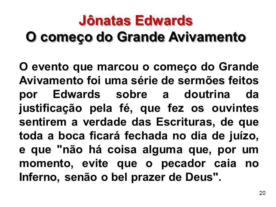 20 O evento que marcou o começo do Grande Avivamento foi uma série de sermões feitos por Edwards sobre a doutrina da justificação pela fé, que fez os