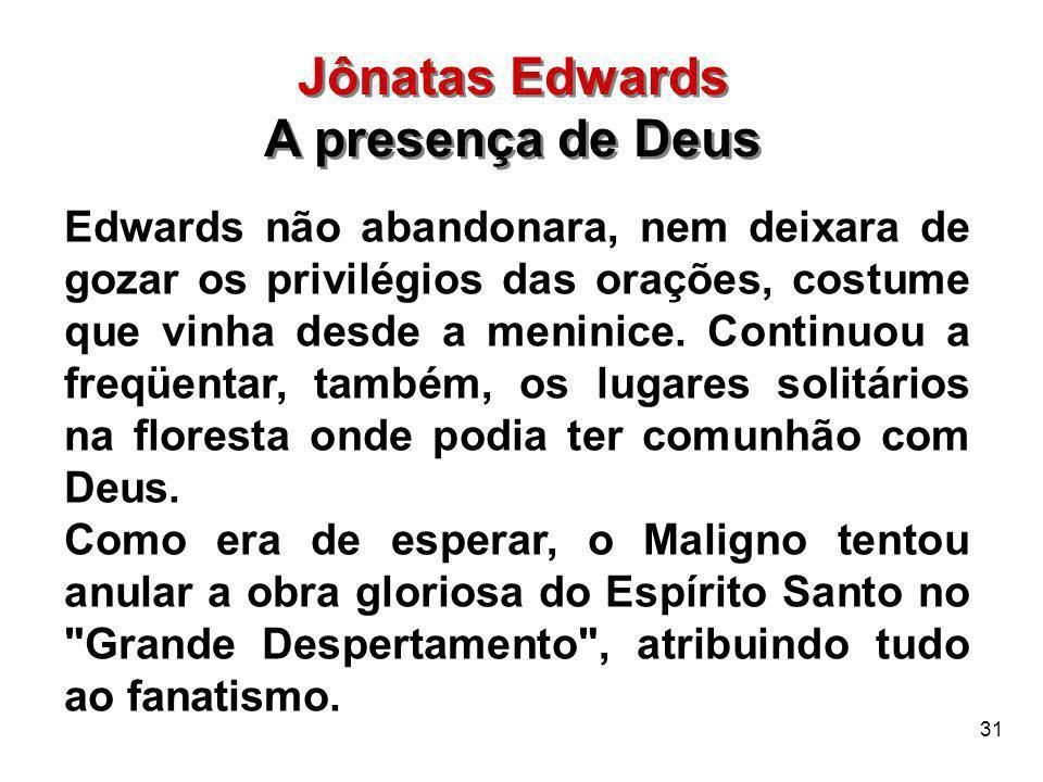 31 Edwards não abandonara, nem deixara de gozar os privilégios das orações, costume que vinha desde a meninice. Continuou a freqüentar, também, os lug