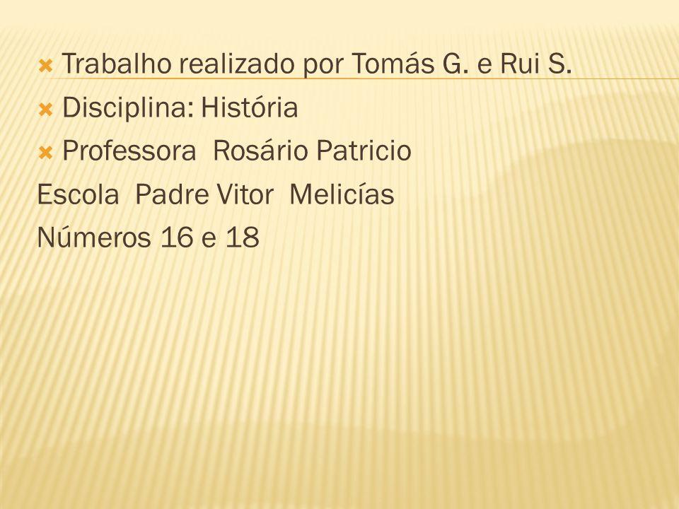  Trabalho realizado por Tomás G. e Rui S.  Disciplina: História  Professora Rosário Patricio Escola Padre Vitor Melicías Números 16 e 18