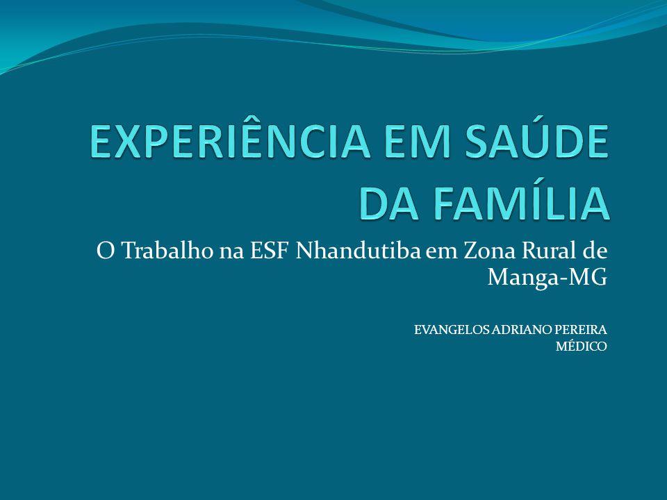 O Trabalho na ESF Nhandutiba em Zona Rural de Manga-MG EVANGELOS ADRIANO PEREIRA MÉDICO