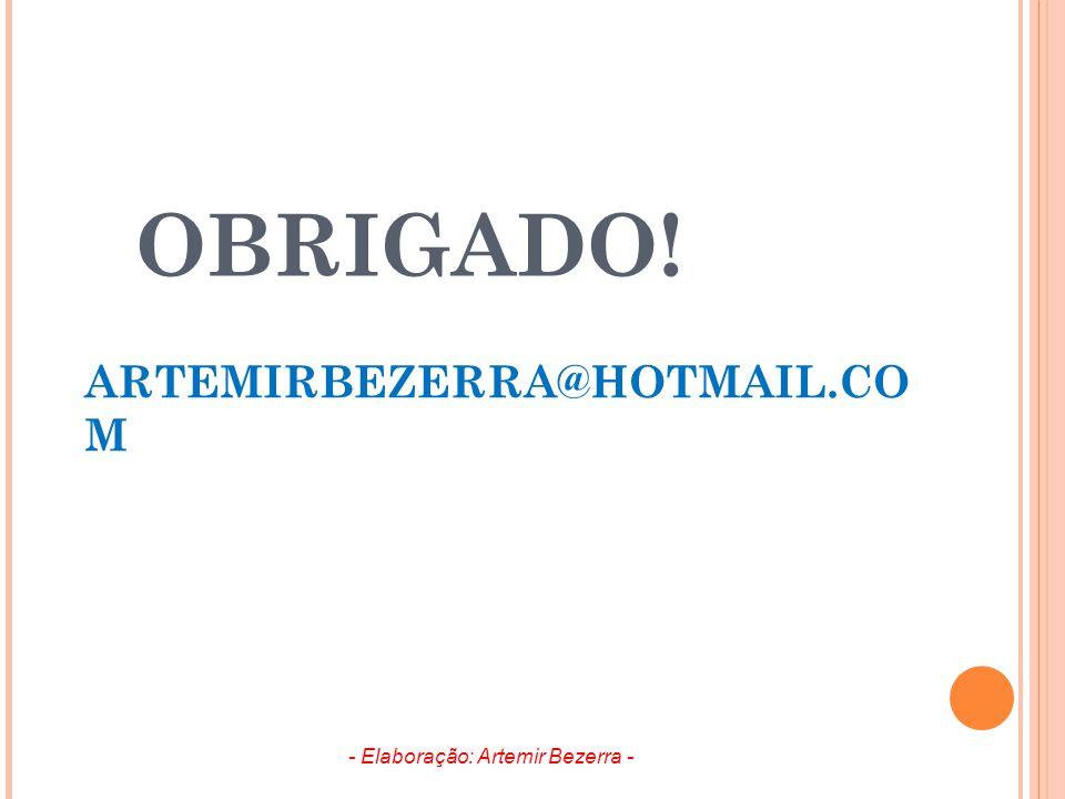 OBRIGADO! ARTEMIRBEZERRA@HOTMAIL.CO M - Elaboração: Artemir Bezerra -