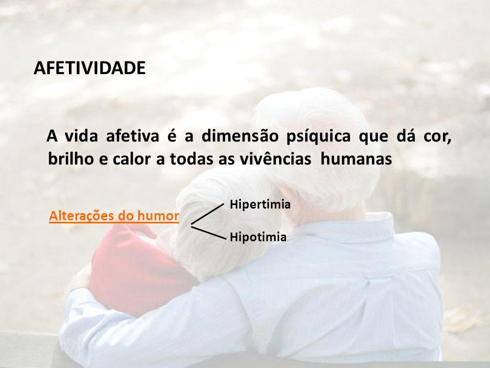 AFETIVIDADE A vida afetiva é a dimensão psíquica que dá cor, brilho e calor a todas as vivências humanas Alterações do humor Hipertimia Hipotimia