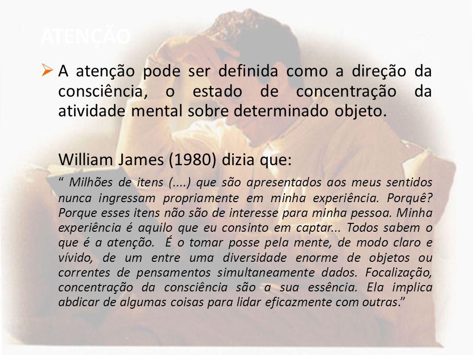 ATENÇÃO  A atenção pode ser definida como a direção da consciência, o estado de concentração da atividade mental sobre determinado objeto. William Ja