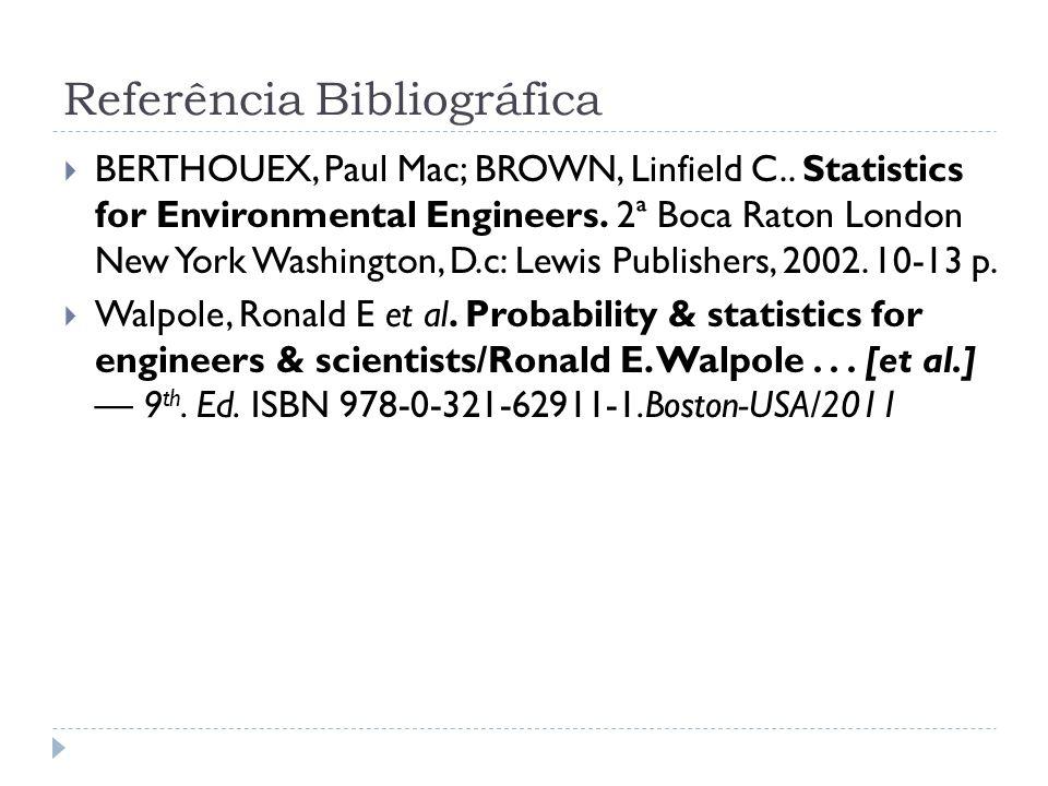 Referência Bibliográfica  BERTHOUEX, Paul Mac; BROWN, Linfield C.. Statistics for Environmental Engineers. 2ª Boca Raton London New York Washington,