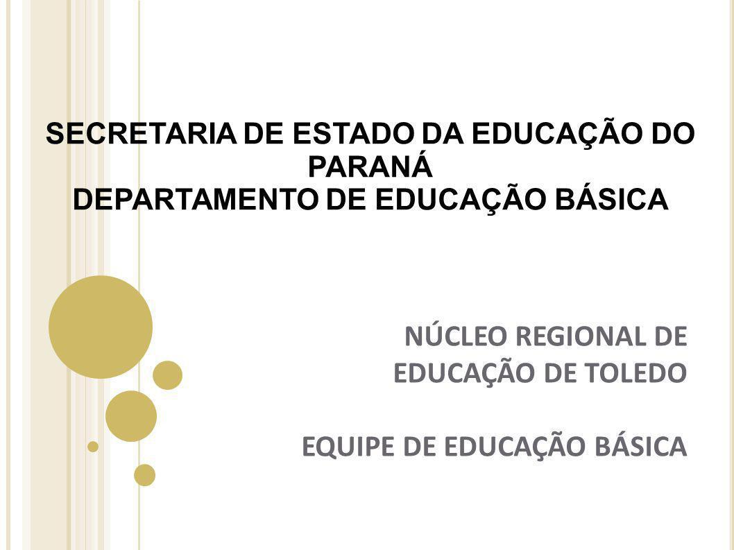 SECRETARIA DE ESTADO DA EDUCAÇÃO DO PARANÁ DEPARTAMENTO DE EDUCAÇÃO BÁSICA NÚCLEO REGIONAL DE EDUCAÇÃO DE TOLEDO EQUIPE DE EDUCAÇÃO BÁSICA