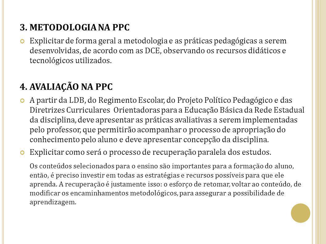 3. METODOLOGIA NA PPC Explicitar de forma geral a metodologia e as práticas pedagógicas a serem desenvolvidas, de acordo com as DCE, observando os rec