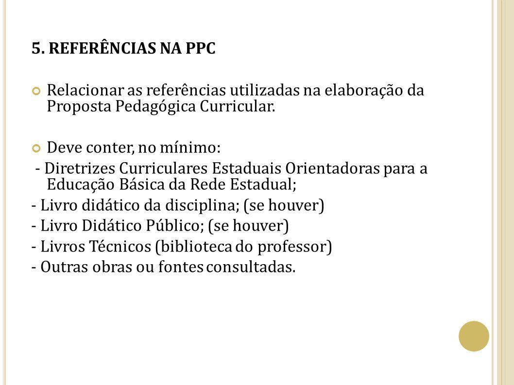 5. REFERÊNCIAS NA PPC Relacionar as referências utilizadas na elaboração da Proposta Pedagógica Curricular. Deve conter, no mínimo: - Diretrizes Curri