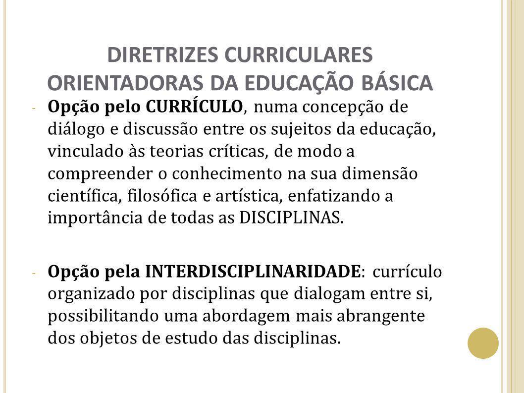 DIRETRIZES CURRICULARES ORIENTADORAS DA EDUCAÇÃO BÁSICA - Opção pelo CURRÍCULO, numa concepção de diálogo e discussão entre os sujeitos da educação, v