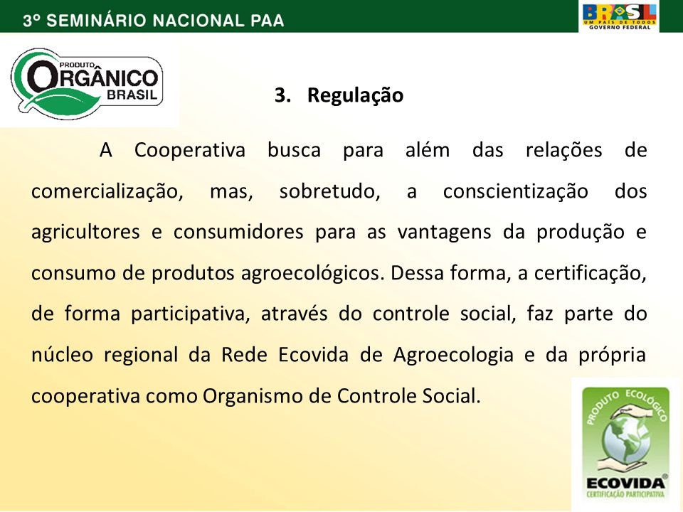 3. Regulação A Cooperativa busca para além das relações de comercialização, mas, sobretudo, a conscientização dos agricultores e consumidores para as