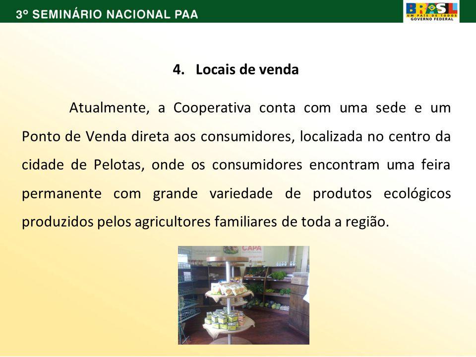 4. Locais de venda Atualmente, a Cooperativa conta com uma sede e um Ponto de Venda direta aos consumidores, localizada no centro da cidade de Pelotas