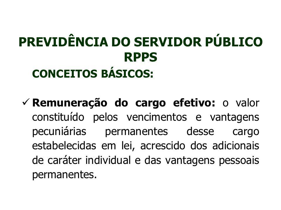 PREVIDÊNCIA DO SERVIDOR PÚBLICO RPPS CONCEITOS BÁSICOS: Remuneração do cargo efetivo: o valor constituído pelos vencimentos e vantagens pecuniárias pe