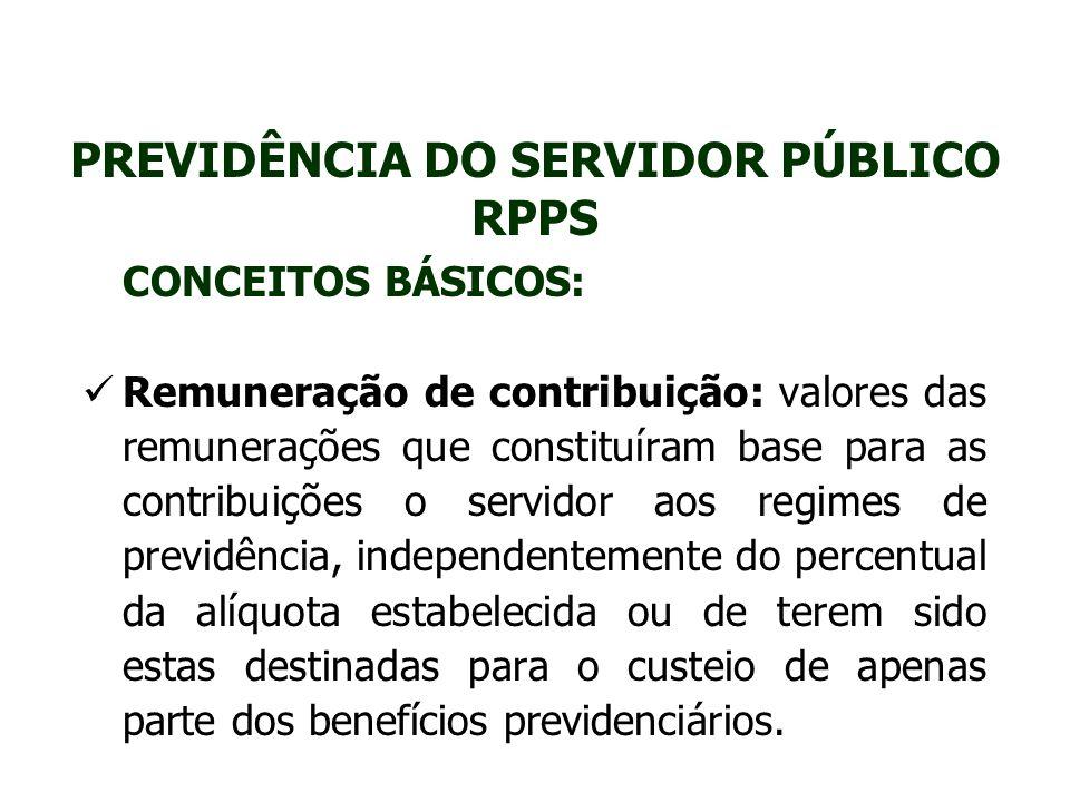 PREVIDÊNCIA DO SERVIDOR PÚBLICO RPPS CONCEITOS BÁSICOS: Remuneração de contribuição: valores das remunerações que constituíram base para as contribuiç