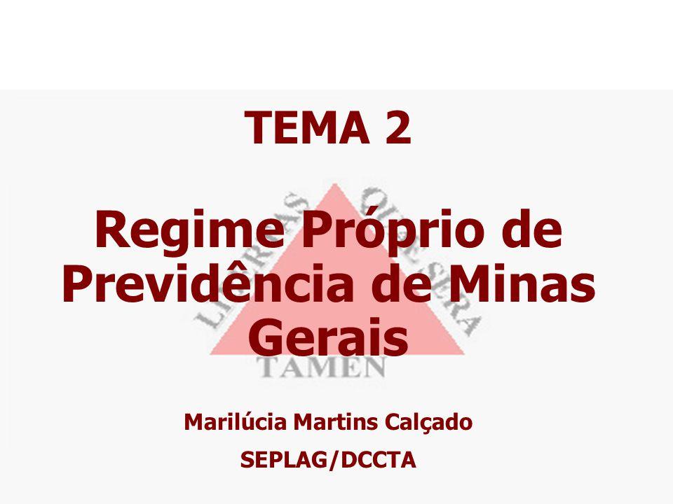 TEMA 2 Regime Próprio de Previdência de Minas Gerais Marilúcia Martins Calçado SEPLAG/DCCTA