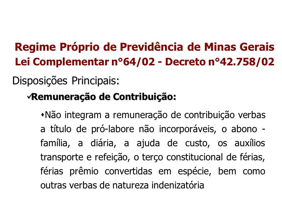 Regime Próprio de Previdência de Minas Gerais Lei Complementar n°64/02 - Decreto n°42.758/02 Disposições Principais: Remuneração de Contribuição: Remu