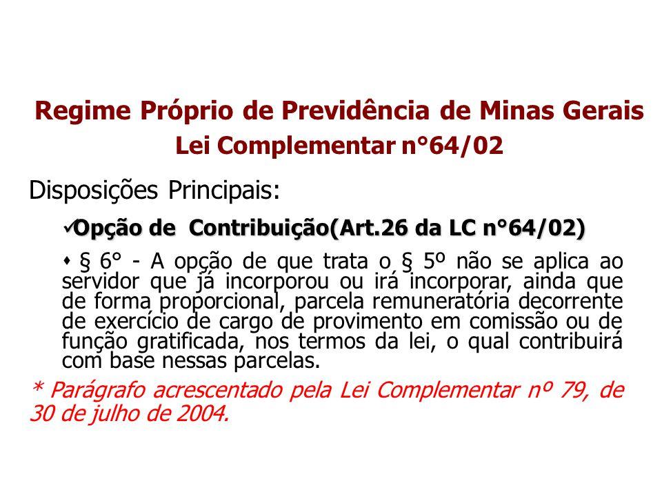 Regime Próprio de Previdência de Minas Gerais Lei Complementar n°64/02 Disposições Principais: Opção de Contribuição(Art.26 da LC n°64/02) Opção de Co
