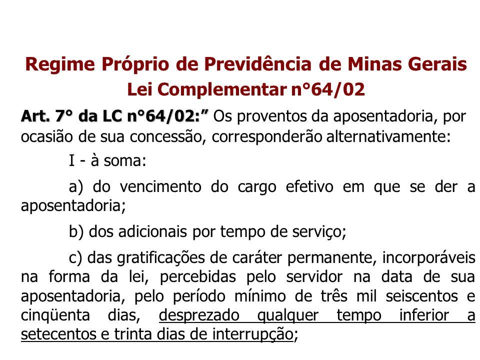 """Regime Próprio de Previdência de Minas Gerais Lei Complementar n°64/02 Art. 7° da LC n°64/02:"""" Art. 7° da LC n°64/02:"""" Os proventos da aposentadoria,"""