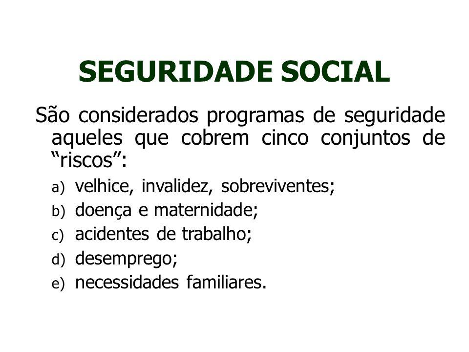 """SEGURIDADE SOCIAL """" São considerados programas de seguridade aqueles que cobrem cinco conjuntos de """"riscos"""": a) velhice, invalidez, sobreviventes; b)"""