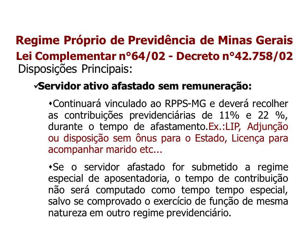 Regime Próprio de Previdência de Minas Gerais Lei Complementar n°64/02 - Decreto n°42.758/02 Disposições Principais: Servidor ativo afastado sem remun