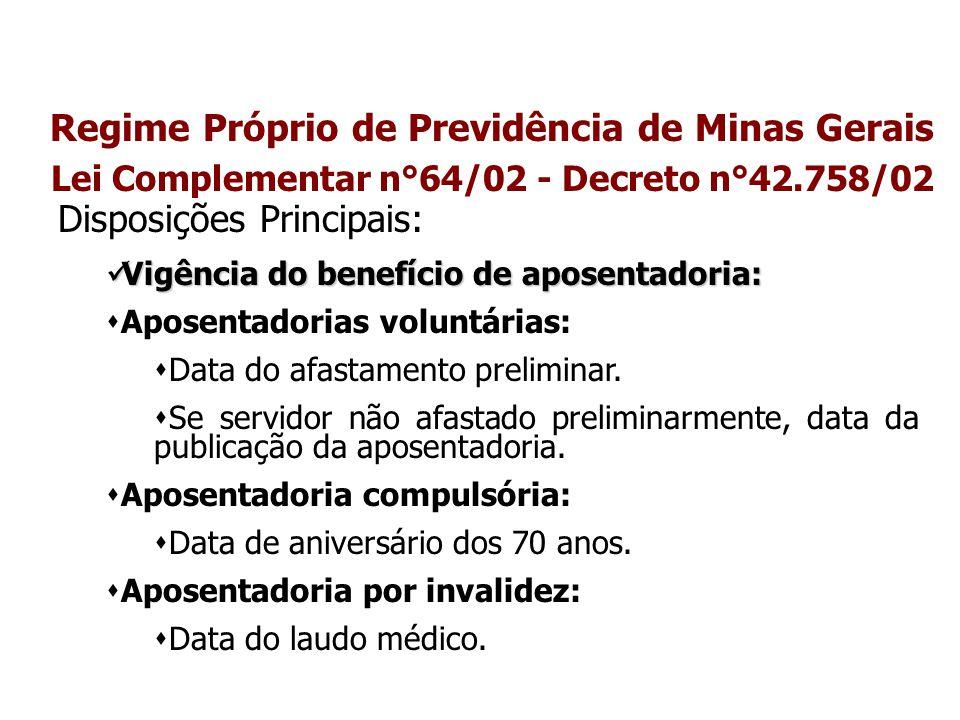 Regime Próprio de Previdência de Minas Gerais Lei Complementar n°64/02 - Decreto n°42.758/02 Disposições Principais: Vigência do benefício de aposenta