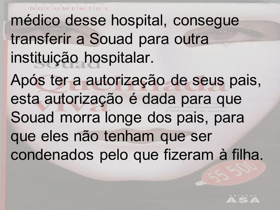 médico desse hospital, consegue transferir a Souad para outra instituição hospitalar. Após ter a autorização de seus pais, esta autorização é dada par