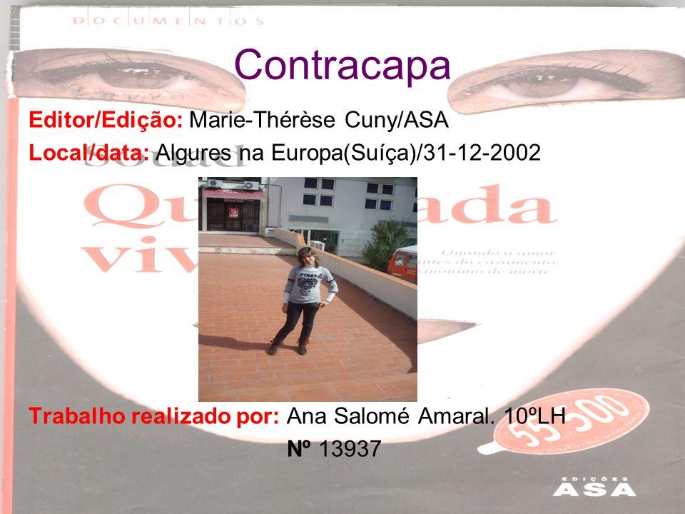 Contracapa Editor/Edição: Marie-Thérèse Cuny/ASA Local/data: Algures na Europa(Suíça)/31-12-2002 Trabalho realizado por: Ana Salomé Amaral. 10ºLH Nº 1