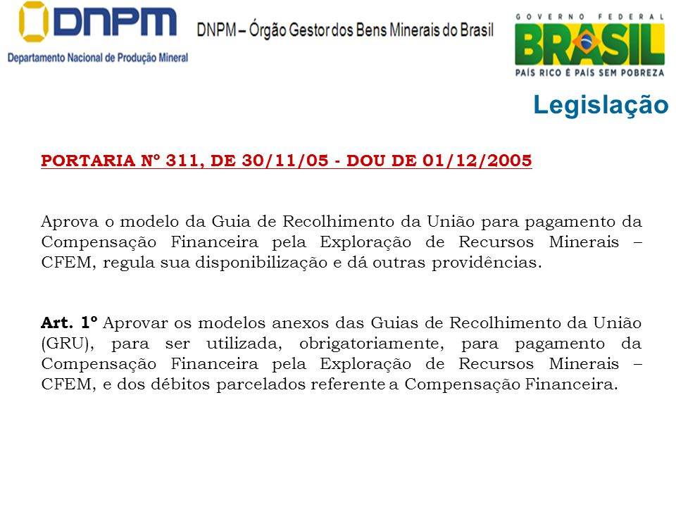 Legislação PORTARIA Nº 311, DE 30/11/05 - DOU DE 01/12/2005 Aprova o modelo da Guia de Recolhimento da União para pagamento da Compensação Financeira