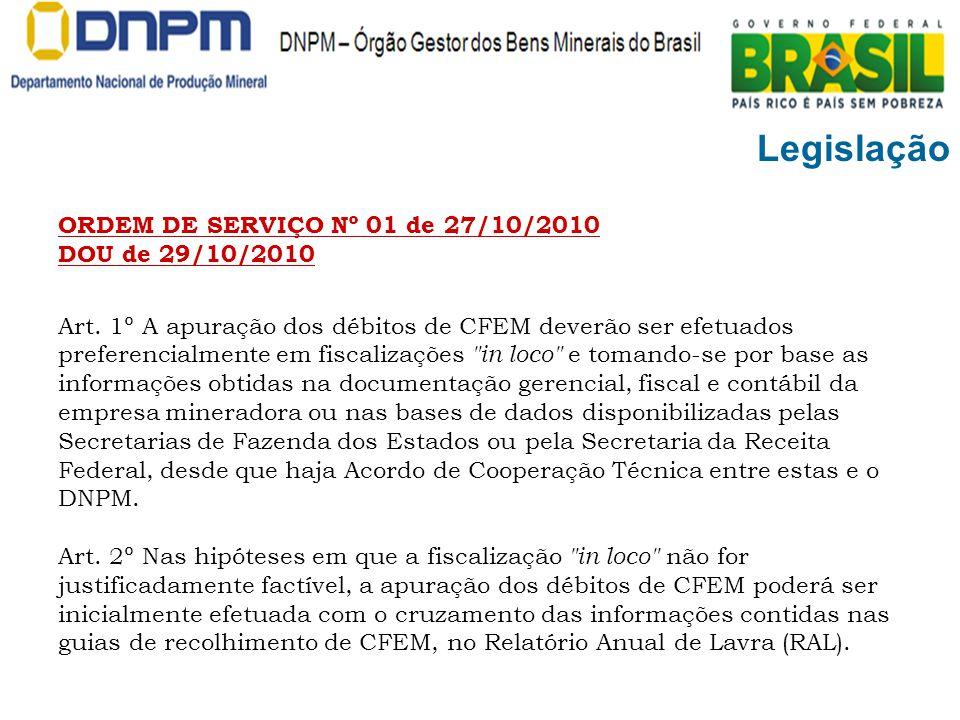 Legislação ORDEM DE SERVIÇO Nº 01 de 27/10/2010 DOU de 29/10/2010 Art. 1º A apuração dos débitos de CFEM deverão ser efetuados preferencialmente em fi