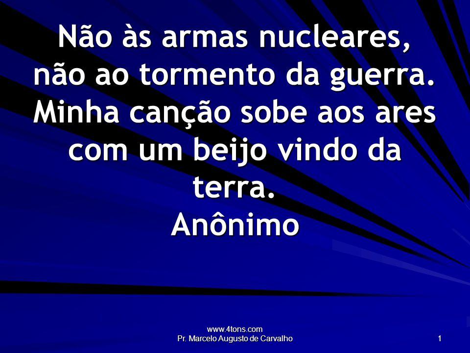 www.4tons.com Pr. Marcelo Augusto de Carvalho 1 Não às armas nucleares, não ao tormento da guerra.