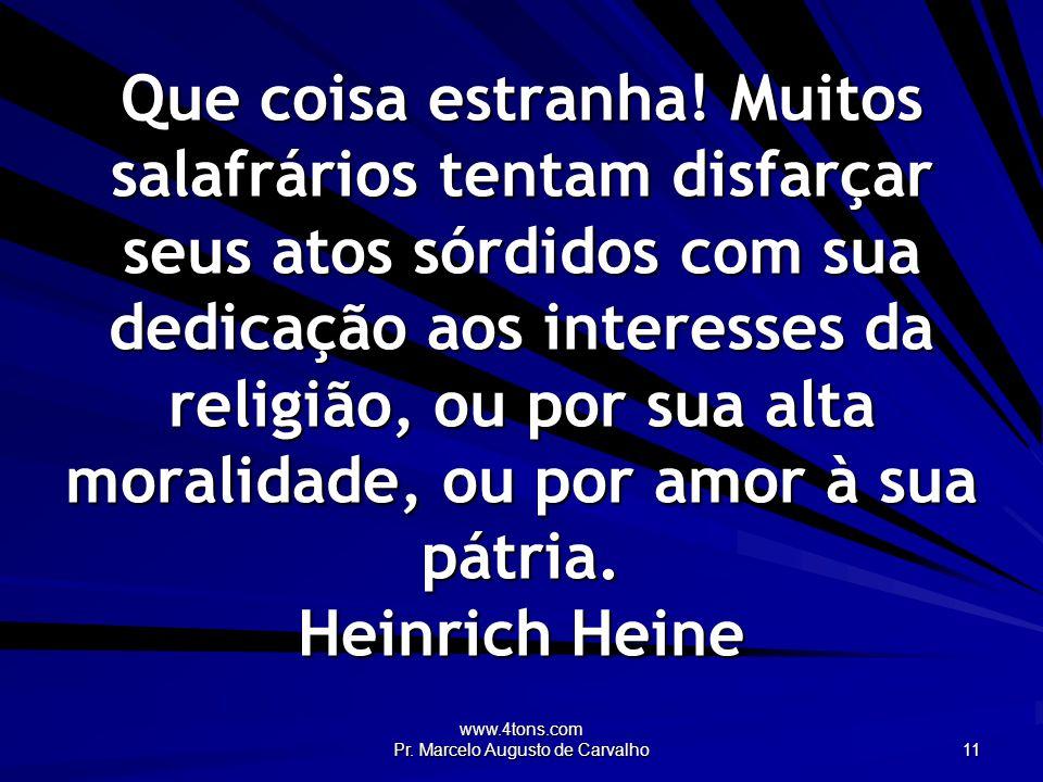 www.4tons.com Pr. Marcelo Augusto de Carvalho 11 Que coisa estranha.