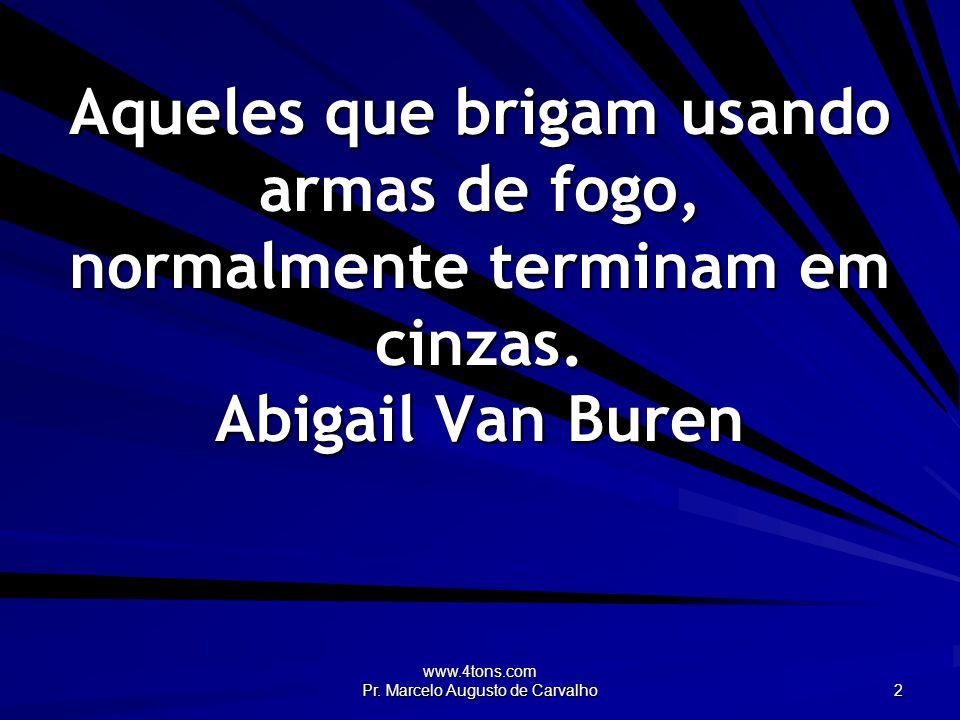 www.4tons.com Pr. Marcelo Augusto de Carvalho 3 Se as armas falam, as leis se calam. Adágio Popular