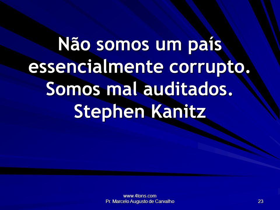 www.4tons.com Pr. Marcelo Augusto de Carvalho 23 Não somos um país essencialmente corrupto.