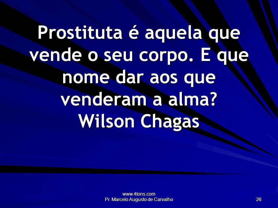 www.4tons.com Pr. Marcelo Augusto de Carvalho 26 Prostituta é aquela que vende o seu corpo.