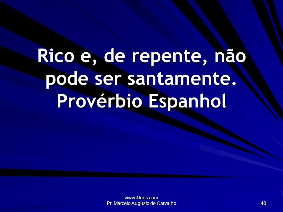 www.4tons.com Pr. Marcelo Augusto de Carvalho 40 Rico e, de repente, não pode ser santamente.