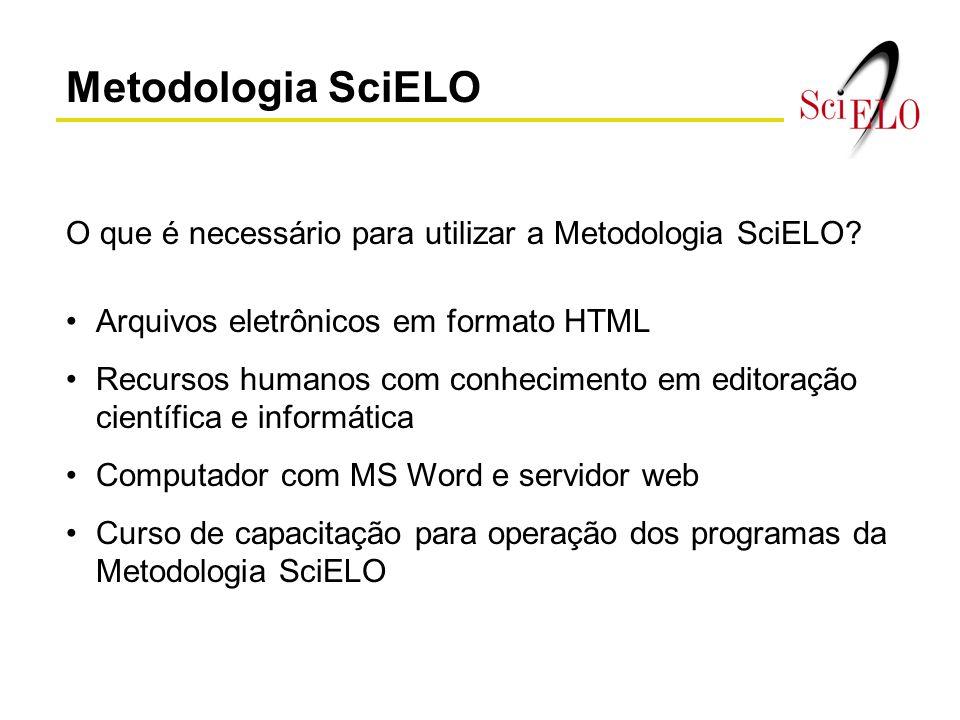 Metodologia SciELO O que é necessário para utilizar a Metodologia SciELO? Arquivos eletrônicos em formato HTML Recursos humanos com conhecimento em ed