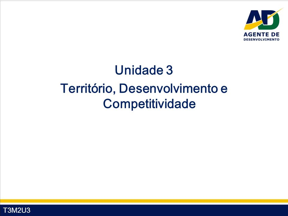 T3M2U3 Unidade 3 Território, Desenvolvimento e Competitividade