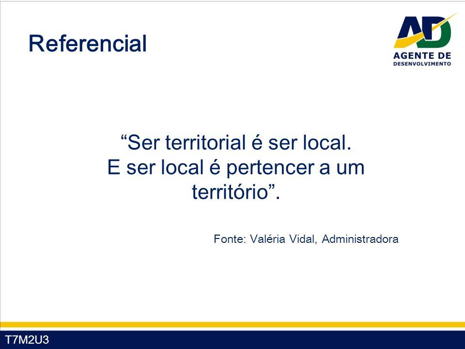 """T7M2U3 Referencial """"Ser territorial é ser local. E ser local é pertencer a um território"""". Fonte: Valéria Vidal, Administradora"""
