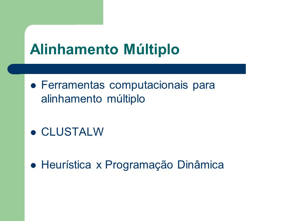 Alinhamento Múltiplo Ferramentas computacionais para alinhamento múltiplo CLUSTALW Heurística x Programação Dinâmica
