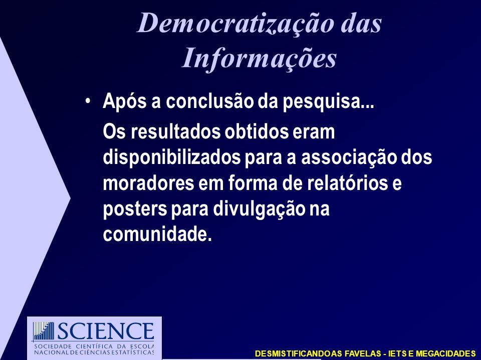 DESMISTIFICANDO AS FAVELAS - IETS E MEGACIDADES Democratização das Informações Após a conclusão da pesquisa...