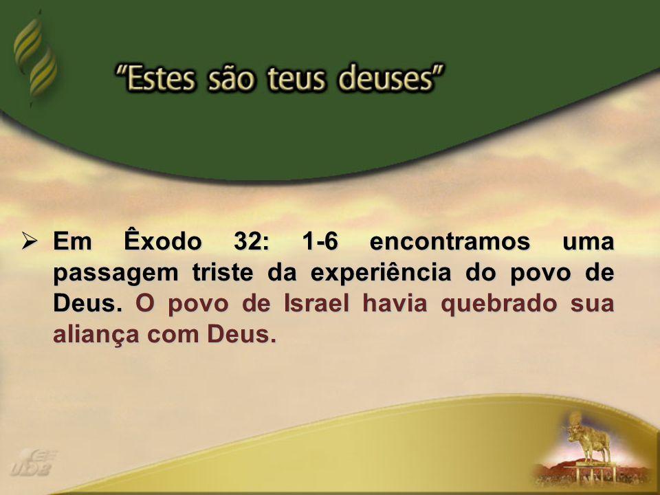  Em Êxodo 32: 1-6 encontramos uma passagem triste da experiência do povo de Deus.