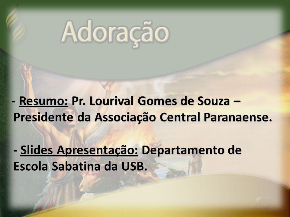 - Resumo: Pr.Lourival Gomes de Souza – Presidente da Associação Central Paranaense.