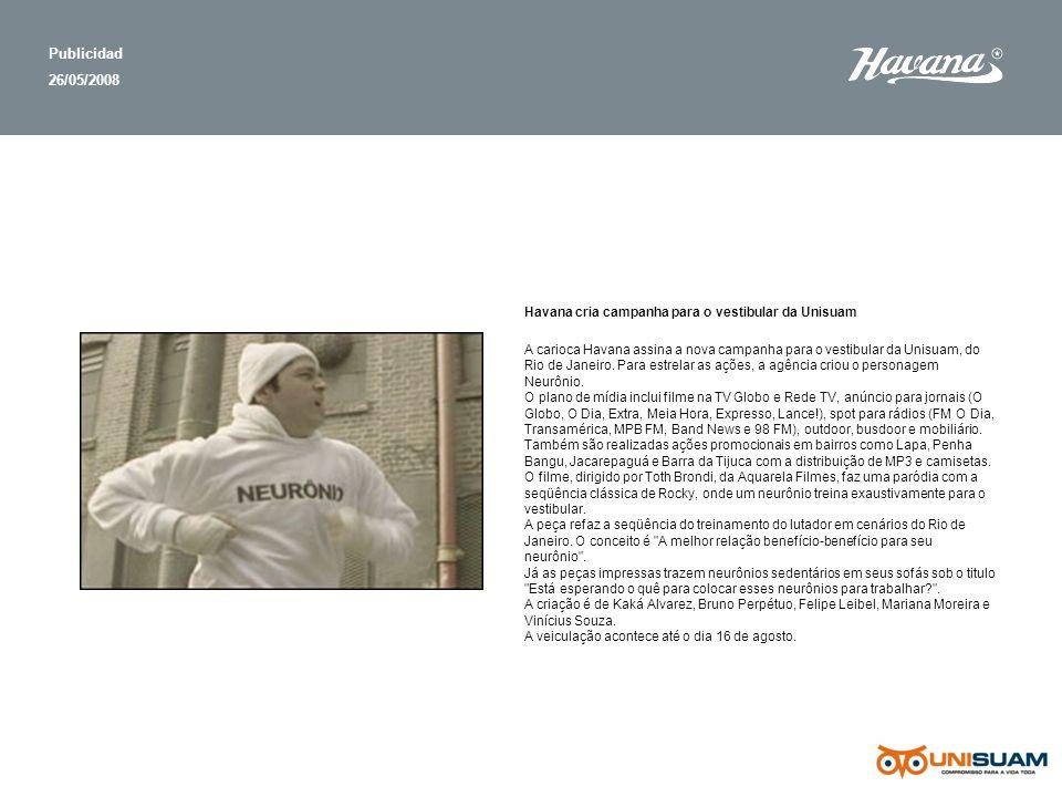 Publicidad 26/05/2008 A carioca Havana assina a nova campanha para o vestibular da Unisuam, do Rio de Janeiro. Para estrelar as ações, a agência criou