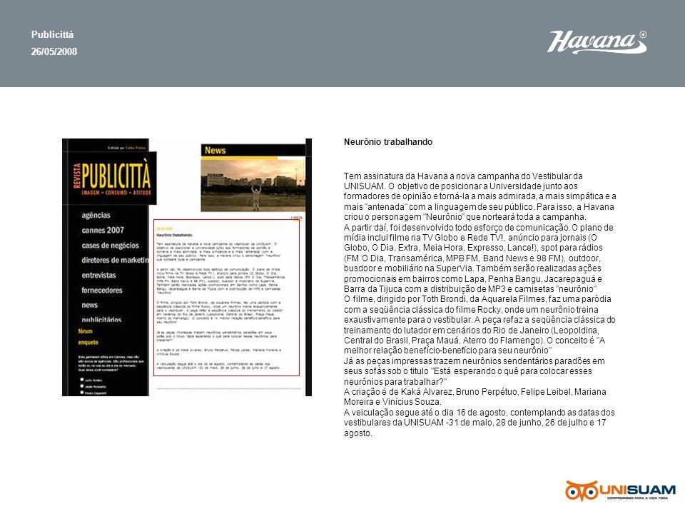 Publicittà 26/05/2008 Neurônio trabalhando Tem assinatura da Havana a nova campanha do Vestibular da UNISUAM.