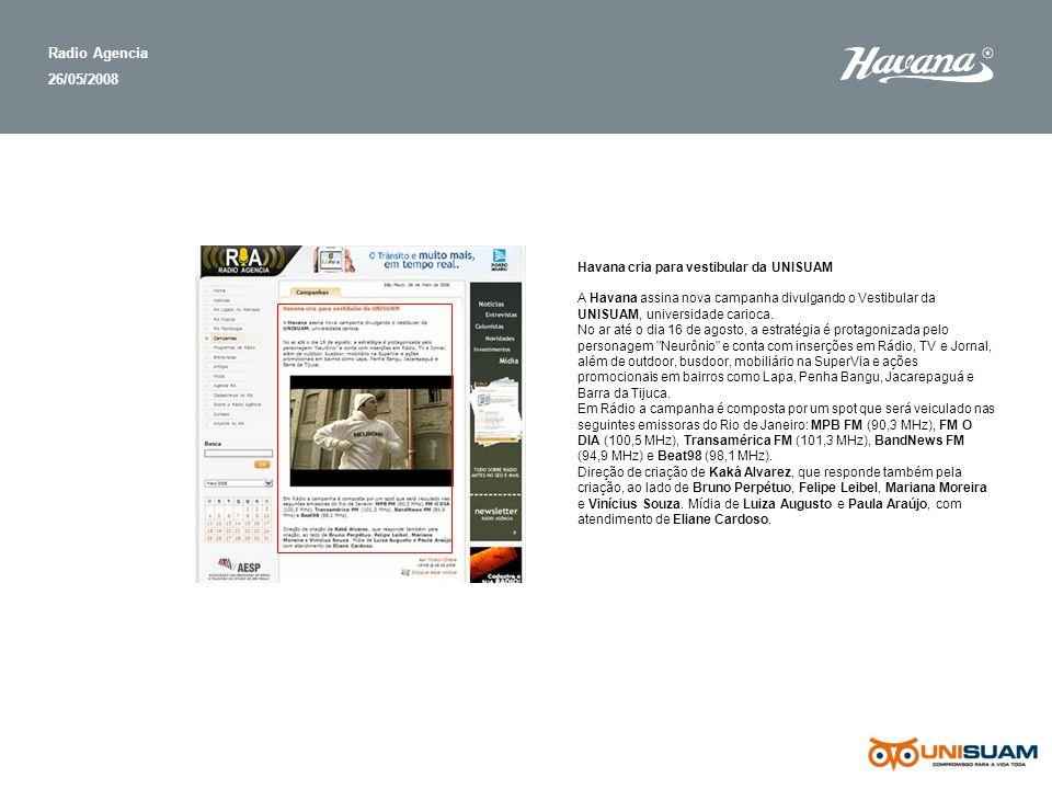 Radio Agencia 26/05/2008 Havana cria para vestibular da UNISUAM A Havana assina nova campanha divulgando o Vestibular da UNISUAM, universidade carioca.
