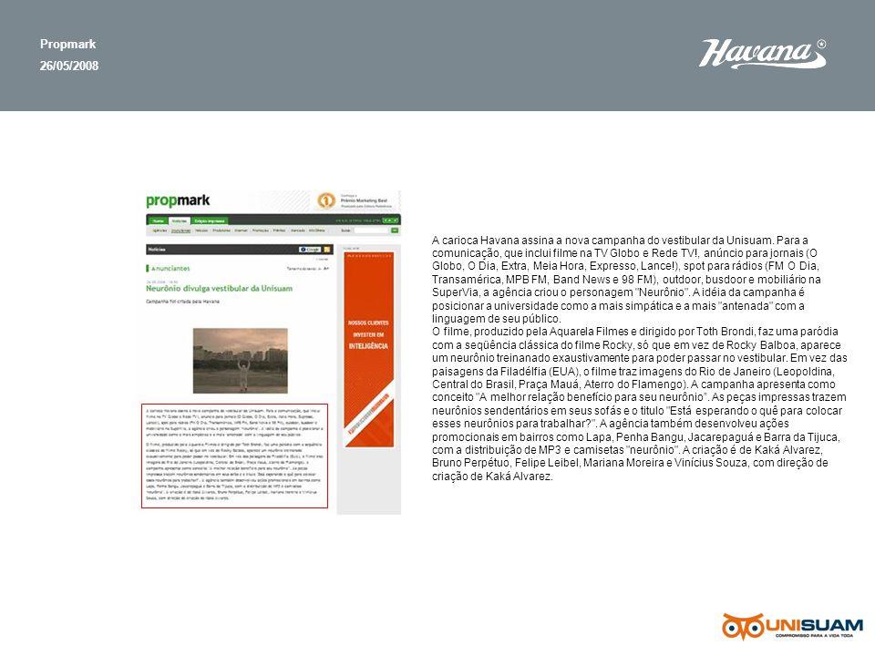 Propmark 26/05/2008 A carioca Havana assina a nova campanha do vestibular da Unisuam. Para a comunicação, que inclui filme na TV Globo e Rede TV!, anú