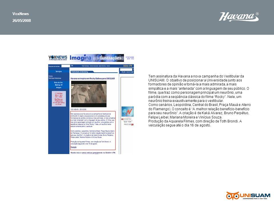 VoxNews 26/05/2008 Tem assinatura da Havana a nova campanha do Vestibular da UNISUAM. O objetivo de posicionar a Universidade junto aos formadores de