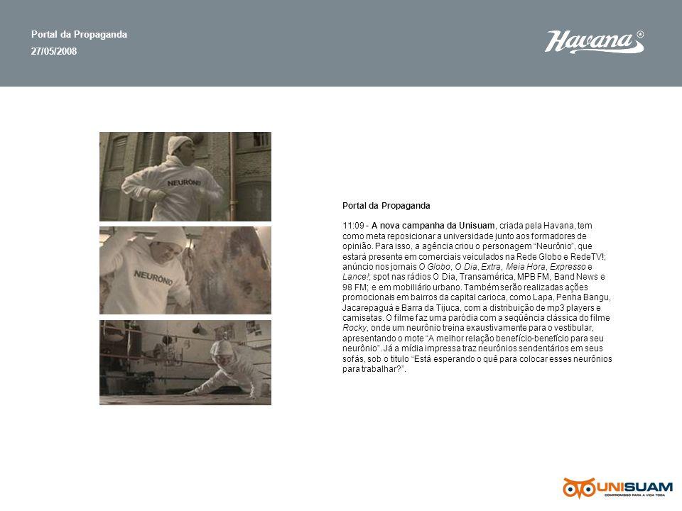 Portal da Propaganda 27/05/2008 Portal da Propaganda 11:09 - A nova campanha da Unisuam, criada pela Havana, tem como meta reposicionar a universidade